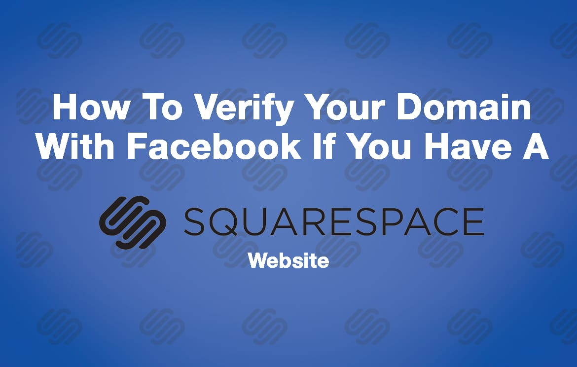 How To Verify Your Domain With Facebook If You Have A Squarespace Site In 8 Steps